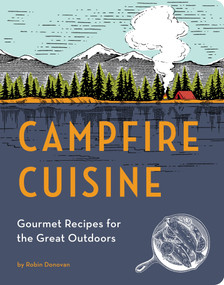 Campfire Cuisine (Gourmet Recipes for the Great Outdoors) by Robin Donovan, 9781594746284