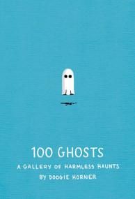 100 Ghosts (A Gallery of Harmless Haunts) (Miniature Edition) by Doogie Horner, Doogie Horner, 9781594746475