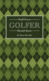 Stuff Every Golfer Should Know (Miniature Edition) by Brian Bertoldo, 9781594747991
