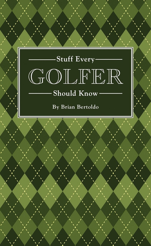 Stuff Every Golfer Should Know (Miniature Edition) by Brian Bertoldo, 9781594747991