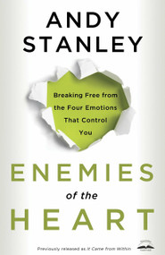 Enemies of the Heart (Breaking Free from the Four Emotions That Control You) by Andy Stanley, 9781601421456