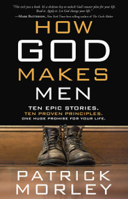 How God Makes Men (Ten Epic Stories. Ten Proven Principles. One Huge Promise for Your Life.) by Patrick Morley, 9781601424624