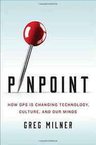 Pinpoint (How GPS Is Changing Technology, Culture, and Our Minds) by Greg Milner, 9780393089127