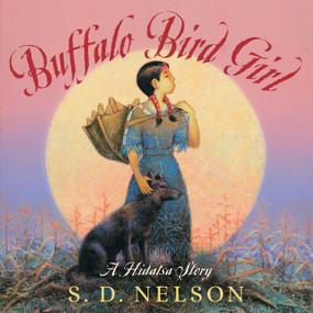 Buffalo Bird Girl (A Hidatsa Story) - 9781419718380 by S. D. Nelson, 9781419718380