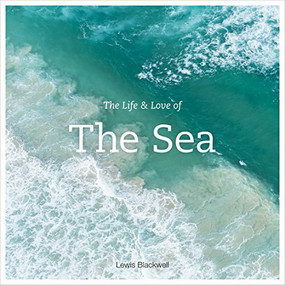 The Life and Love of the Sea by Lewis Blackwell, 9781419718625