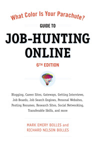 What Color Is Your Parachute? Guide to Job-Hunting Online, Sixth Edition (Blogging, Career Sites, Gateways, Getting Interviews, Job Boards, Job Search Engines, Personal Websites, Posting Resumes, Research Sites, Social Networking) by Mark Emery Bolles, Richard N. Bolles, 9781607740339
