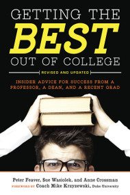 Getting the Best Out of College, Revised and Updated (Insider Advice for Success from a Professor, a Dean, and a Recent Grad) by Peter Feaver, Sue Wasiolek, Anne Crossman, 9781607741442