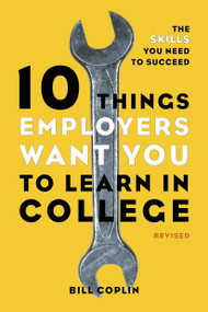 10 Things Employers Want You to Learn in College, Revised (The Skills You Need to Succeed) by Bill Coplin, 9781607741459