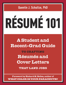 Resume 101 (A Student and Recent-Grad Guide to Crafting Resumes and Cover Letters that Land Jobs) by Quentin J. Schultze, Richard N. Bolles, 9781607741947