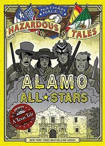 Alamo All-Stars (Nathan Hale's Hazardous Tales #6) (A Texas Tale) by Nathan Hale, 9781419719028