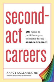 Second-Act Careers (50+ Ways to Profit from Your Passions During Semi-Retirement) by Nancy Collamer, 9781607743828