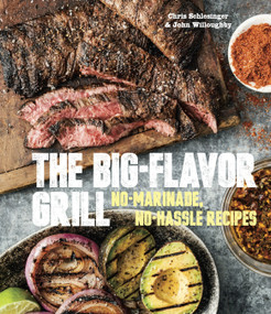 The Big-Flavor Grill (No-Marinade, No-Hassle Recipes for Delicious Steaks, Chicken, Ribs, Chops, Vegetables, Shrimp, and Fish [A Cookbook]) by Chris Schlesinger, John Willoughby, 9781607745273