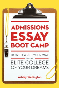 Admissions Essay Boot Camp (How to Write Your Way into the Elite College of Your Dreams) by Ashley Wellington, 9781607746126