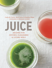 Juice (Recipes for Juicing, Cleansing, and Living Well) by Carly de Castro, Hedi Gores, Hayden Slater, 9781607746270