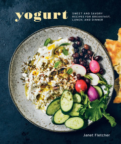 Yogurt (Sweet and Savory Recipes for Breakfast, Lunch, and Dinner [A Cookbook]) by Janet Fletcher, 9781607747123