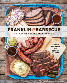 Franklin Barbecue (A Meat-Smoking Manifesto [A Cookbook]) by Aaron Franklin, Jordan Mackay, 9781607747208