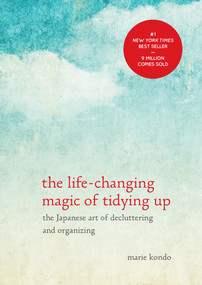 The Life-Changing Magic of Tidying Up (The Japanese Art of Decluttering and Organizing) by Marie Kondo, 9781607747307