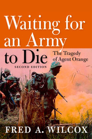 Waiting for an Army to Die (The Tragedy of Agent Orange) by Fred A. Wilcox, 9781609801366