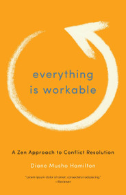 Everything Is Workable (A Zen Approach to Conflict Resolution) by Diane Musho Hamilton, 9781611800678