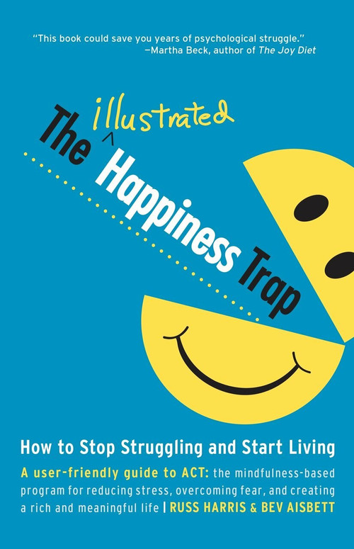The Illustrated Happiness Trap (How to Stop Struggling and Start Living) by Russ Harris, Bev Aisbett, 9781611801576