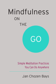 Mindfulness on the Go (Shambhala Pocket Classic) (Simple Meditation Practices You Can Do Anywhere) by Jan Chozen Bays, 9781611801705