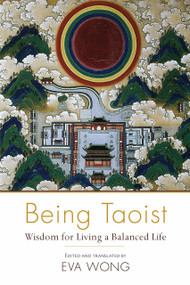 Being Taoist (Wisdom for Living a Balanced Life) by Eva Wong, 9781611802412