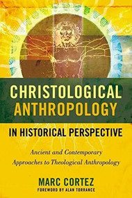 Christological Anthropology in Historical Perspective (Ancient and Contemporary Approaches to Theological Anthropology) by Marc Cortez, 9780310516415