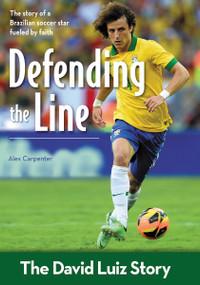 Defending the Line (The David Luiz Story) by Alex Carpenter, 9780310746416