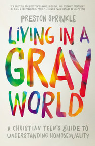 Living in a Gray World (A Christian Teen's Guide to Understanding Homosexuality) by Preston Sprinkle, 9780310752066