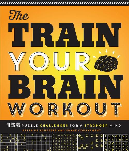 The Train Your Brain Workout (156 Puzzle Challenges for a Stronger Mind) by Peter De Schepper, Frank Coussement, 9781623540401