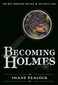 Becoming Holmes (The Boy Sherlock Holmes, His Final Case) by Shane Peacock, 9781770492325