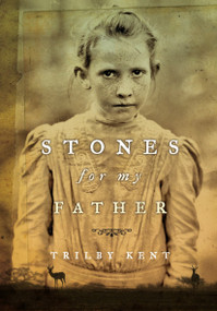 Stones for My Father by Trilby Kent, 9781770492523