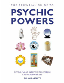 The Essential Guide to Psychic Powers (Develop Your Intuitive, Telepathic and Healing Skills) by Sarah Bartlett, 9781780281131