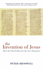 The Invention of Jesus (How the Church Rewrote the New Testament) by Peter Creswell, 9781780285467