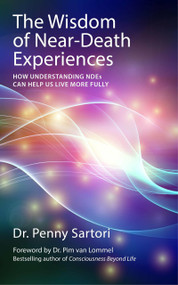 Wisdom of Near Death Experiences (How Understanding NDEs Can Help Us Live More Fully) by Dr. Penny Sartori, Dr. Pim van Lommel, 9781780285658