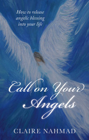 Call on Your Angels (How to Release Angelic Blessings into Your Life) by Claire Nahmad, 9781780286808