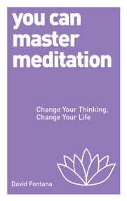 You Can Master Meditation (Change Your Mind, Change Your Life) by David Fontana, 9781780287980