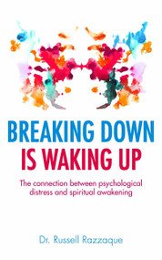 Breaking Down is Waking up (The connection between psychological distress and spiritual awakening) by Russell Razzaque, 9781780288031