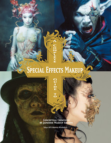 A Complete Guide to Special Effects Makeup (Conceptual Creations by Japanese Makeup Artists) by Tokyo SFX Makeup Workshop, 9781781161449
