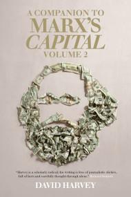 A Companion To Marx's Capital, Volume 2 by David Harvey, 9781781681213