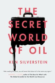 The Secret World of Oil by Ken Silverstein, 9781781681374