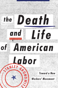 The Death and Life of American Labor (Toward a New Worker's Movement) by Stanley Aronowitz, 9781781681381