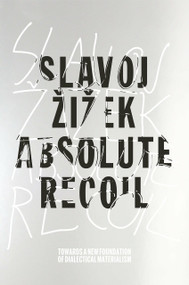 Absolute Recoil (Towards A New Foundation Of Dialectical Materialism) by Slavoj Zizek, 9781781686829