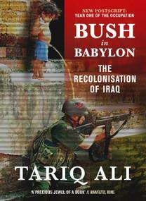 Bush in Babylon (The Recolonisation of Iraq) by Tariq Ali, 9781844675128