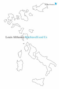 Machiavelli and Us by Louis Althusser, Francois Matheron, Gregory Elliott, 9781844676750