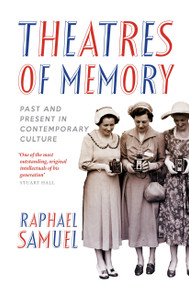 Theatres of Memory (Past and Present in Contemporary Culture) by Raphael Samuel, 9781844678693