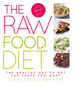 The Raw Food Diet (The Healthy Way to Get the Shape You Want) by Christine Bailey, 9781844839988