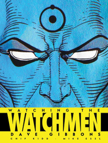 Watching the Watchmen (The Definitive Companion to the Ultimate Graphic Novel) by Dave Gibbons, Chip Kidd, Mike Essl, 9781848560413