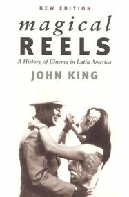 Magical Reels (A History of Cinema in Latin America) by John King, 9781859842331