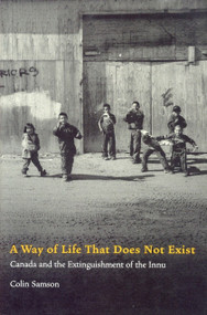 A Way of Life That Does Not Exist (Canada and the Extinguishment of the Innu) by Colin Samson, 9781859845257